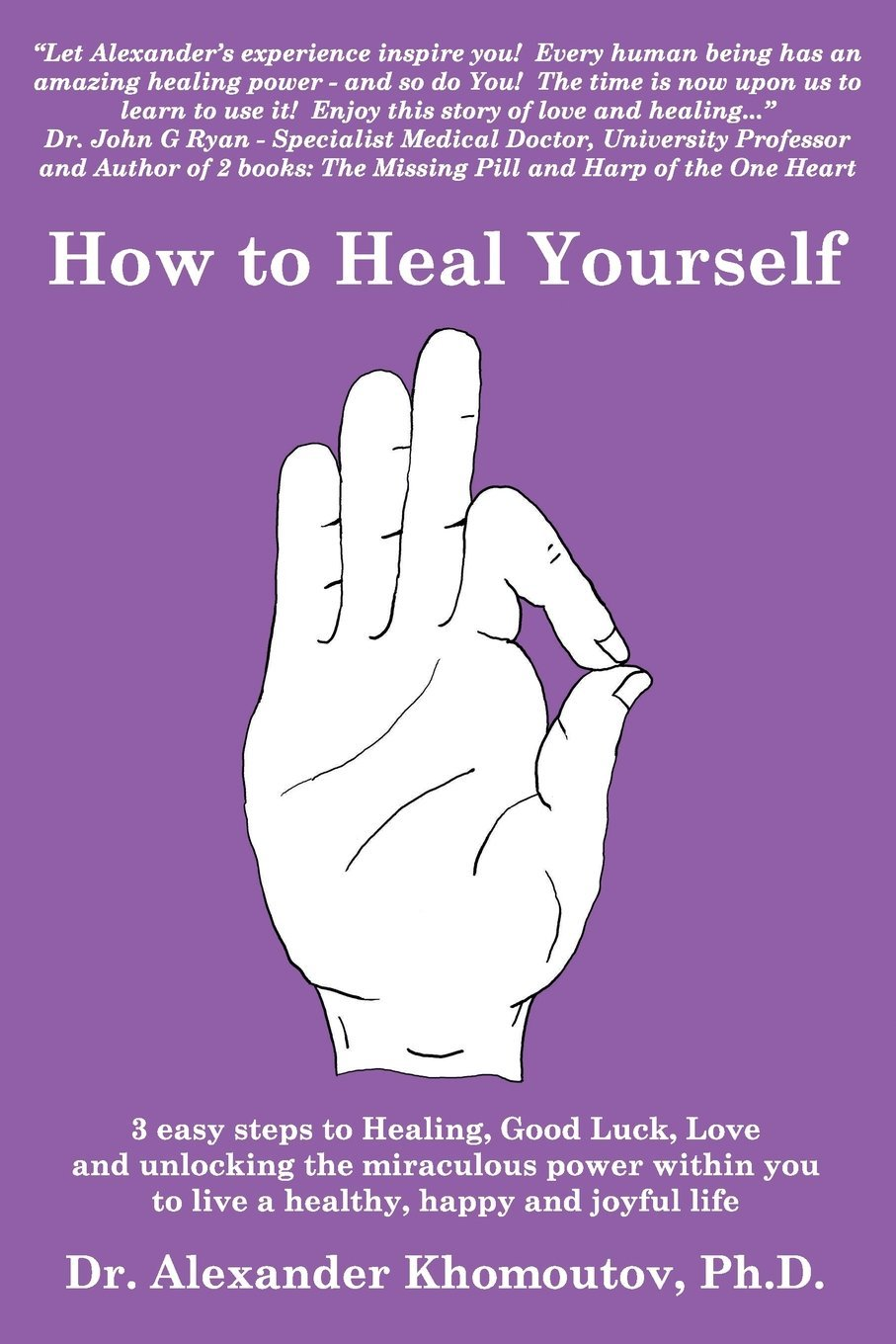 How to heal yourself: 3 easy steps to Healing, Good Luck, Love and unlocking the miraculous power within you to live  a healthy, happy and joyful life - book back cover